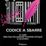 """[ Empoli ] """"Codice a sbarre. Le ospiti della Casa Circondariale Femminile di Empoli si raccontano"""": agli Agostiniani la presentazione del volume curato da Patrizia Tellini"""