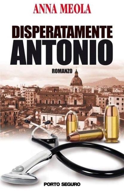 """Presentazione del nuovo romanzo di Anna Meola """"Disperatamente Antonio"""""""
