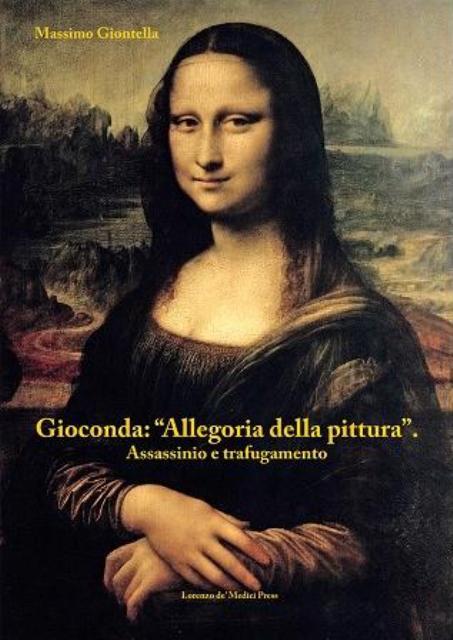 """Presentazione del volume """"Gioconda: Allegoria della Pittura Assassinio e Trafugamento"""" con l'autore Massimo Giontella"""