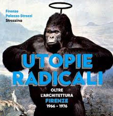 Utopie Radicali. Oltre l'architettura: Firenze 1966-1976 negli spazi della Strozzina