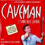 [ Firenze ] Grande successo per Caveman l'uomo delle caverne con Maurizio Colombi per la quarta stagione con due date al Teatro Puccini