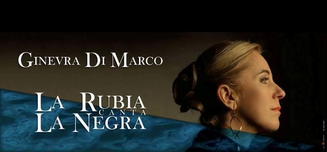 The Cage presenta La rubia canta la Negra con la splendida voce di Ginevra di Marco al Nuovo Teatro delle Commedie
