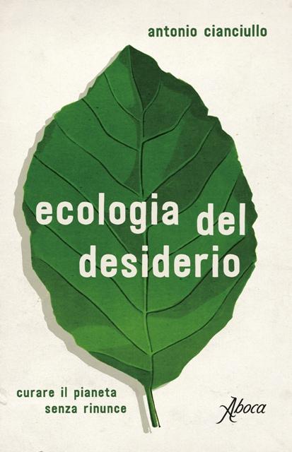Arezzo ] Ecologia del desiderio. Curare il pianeta senza rinunce di ...